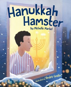 Hanukkah hamster / by Michelle Markel and illustrated by André Ceolin.
