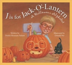 J is for jack-o-lantern : a halloween alphabet / written by Denise Brennan-Nelson ; illustrated by Donald Wu.
