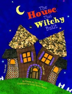 The house that Witchy built / by Dianne de las Casas ; illustrated by Holly Stone-Barker.