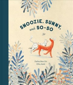 Snoozie, Sunny, and So-So / words by Dafna Ben-Zvi ; pictures by Ofra Amit ; translated from the Hebrew by Annette Appel.