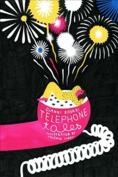 Telephone tales / Gianni Rodari ; illustrated by Valerio Vidali ; translated from the Italian by Antony Shugaar.