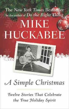 A simple Christmas : twelve stories that celebrate the true holiday spirit / Mike Huckabee.