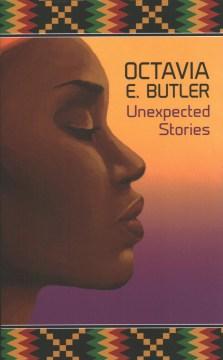 Unexpected stories / Octavia Butler.