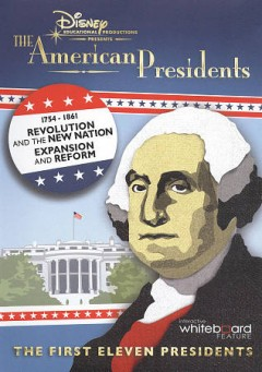 The American presidents. 1754-1861, revolution and the new nation ; expansion and reform : [the first eleven presidents] / Disney Educational Productions ; series producer, Sheppard Kaufman ; writers, Emily Simon, Davis Lester, Sheppard Kaufman ; editors, Dave Farr, Melissa Kaufman.