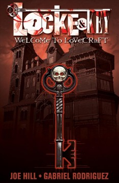 Locke & Key. Volume 1, Welcome to Lovecraft / written by Joe Hill ; art by Gabriel Rodriguez ; [colors by Jay Fotos ; letters by Robbie Robbins].