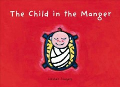 The child in the manger / Liesbet Slegers.
