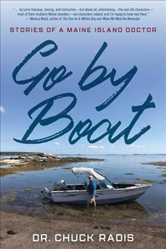Go by boat : stories of a Maine island doctor / Chuck Radis.