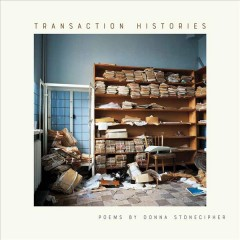 Transaction histories / poems by Donna Stonecipher.