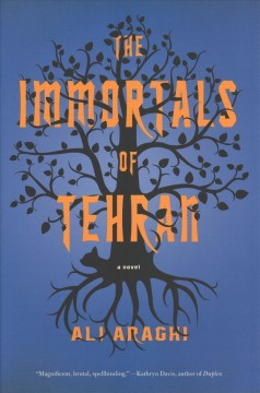 The immortals of Tehran / Ali Araghi.