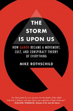 The storm is upon us : how QAnon became a movement, cult, and conspiracy theory of everything / Mike Rothschild.