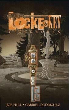 Locke & Key. Volume 5, Clockworks / written by Joe Hill ; art by Gabriel Rodr̕guez ; colors by Jay Fotos ; letters by Robbie Robins.
