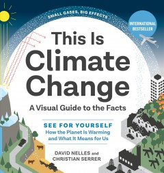 This is climate change : a visual guide to the facts : see for yourself how the planet is warming and what it means for us / David Nelles and Christian Serrer ; illustrations and infographics by Lisa Schwegler, Stefan Kraiss, Janna Geisse.