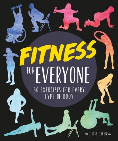 Fitness for everyone : 50 exercises for every type of body / Louise Green.