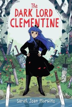 The Dark Lord Clementine / Sarah Jean Horwitz.