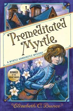 Premeditated Myrtle / Elizabeth C. Bunce.