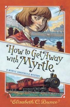 How to get away with Myrtle / Elizabeth C. Bunce.