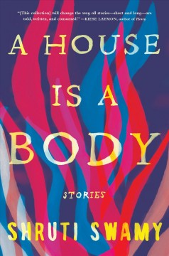 A house is a body : stories / Shruti Anna Swamy.