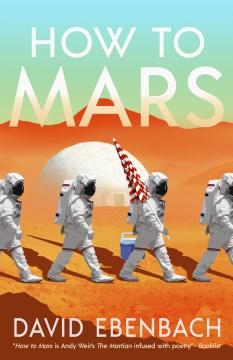 How to Mars / David Ebenbach.