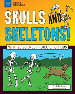 Skulls and skeletons! / Cindy Blobaum ; illustrated by Tom Casteel.
