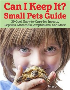 Can I keep it? : small pets guide / Tanguy ; editor, Amy Deputato.