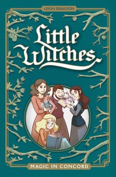Little witches. 1, Magic in Concord / by Leigh Dragoon, letters by Hassan Otsmane-Elhaou.