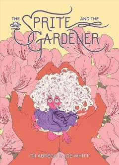 The sprite and the gardener / written by Rii Abrego and Joe Whitt ; illustrated by Rii Abrego ; lettered by Crank!