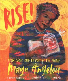 Rise : from caged bird to poet of the people, Maya Angelou / by Bethany Hegedus ; foreword by Colin A. Johnson ; illustrations by Tonya Engel.