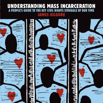 Understanding mass incarceration : a people