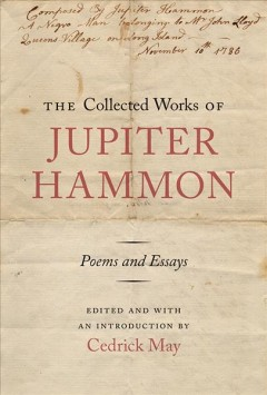 The collected works of Jupiter Hammon : poems and essays / edited and with an introduction by Cedrick May.