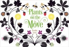 Plants on the move / Emilie Vast ; translated by Julie Cormier.