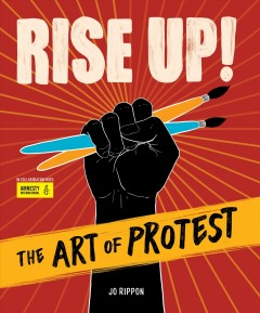 Rise up! : the art of protest / Jo Rippon in collaboration with Amnesty International ; foreword by Mari Copeny.