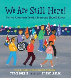We are still here! : Native American truths everyone should know / Traci Sorell ; illustrated by Frané Lessac.