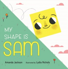 My shape is Sam / Amanda Jackson ; illustrated by Lydia Nichols.