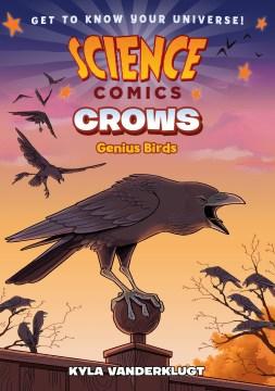 Science comics. Crows : genius birds / Kyla Vanderklugt.