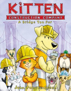 Kitten construction company. [2], A bridge too fur / John Patrick Green ; with color by Cat Caro.