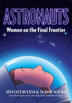 Astronauts : women on the final frontier / written by Jim Ottaviani ; artwork by Maris Wicks.