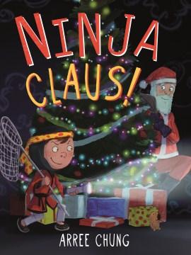 Ninja Claus! / Arree Chung.