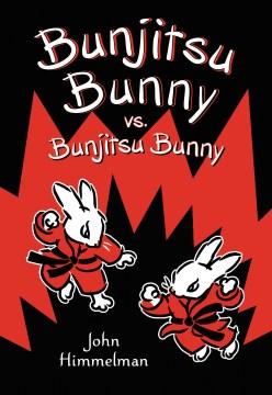 Bunjitsu Bunny vs. Bunjitsu Bunny / written and illustrated by John Himmelman.