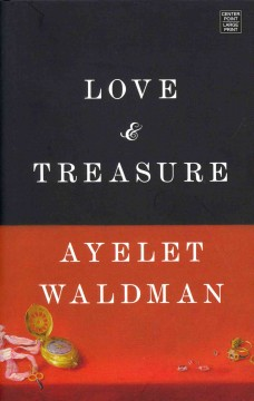 Love and treasure / Ayelet Waldman.