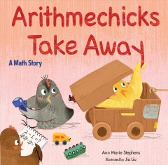 Arithmechicks take away : a math story / Ann Marie Stephens, Jia Liu.