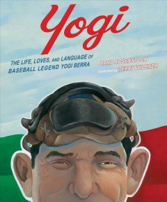 Yogi : the life, loves, and language of baseball legend Yogi Berra / Barb Rosenstock ; illustrated by Terry Widener.