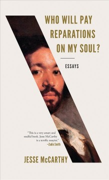 Who will pay reparations on my soul? : essays / Jesse McCarthy.