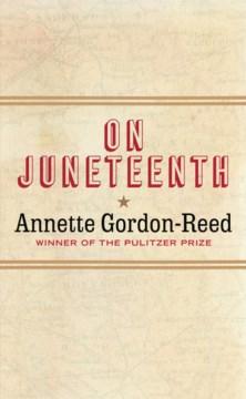 On Juneteenth / Annette Gordon-Reed.