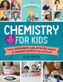 Chemistry for kids : homemade science experiments and activities inspired by awesome chemists, past and present / Liz Lee Heinecke.