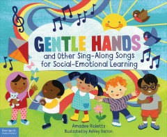 Gentle hands and other sing-along songs for social-emotional learning / Amadee Ricketts ; illustrated by Ashley Barron.