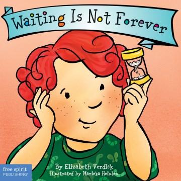 Waiting is not forever / Elizabeth Verdick ; illustrated by Marieka Heinlen.