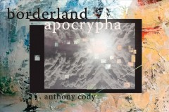 Borderland apocrypha / Anthony Cody.