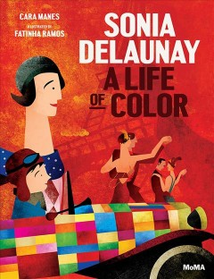 Sonia Delaunay : a life of color / Cara Manes ; illustrated by Fatinha Ramos.