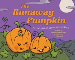 The runaway pumpkin : a Halloween adventure story / written by Anne Margaret Lewis ; illustrated by Aaron Zenz.