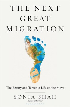 The next great migration : the beauty and terror of life on the move / Sonia Shah.